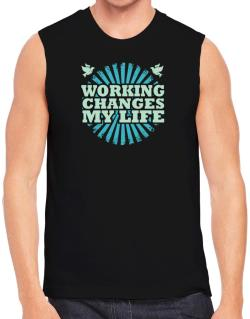 Working Changes My Life Sleeveless