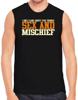 I Only Care About Two Things: Sex And Mischief Sleeveless