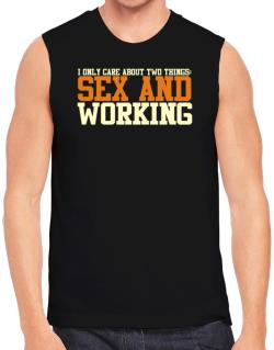 I Only Care About Two Things: Sex And Working Sleeveless