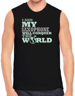 I And My Saxophone Will Conquer The World Sleeveless