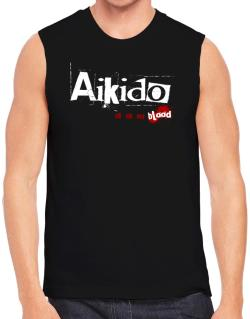 Aikido Is In My Blood Sleeveless