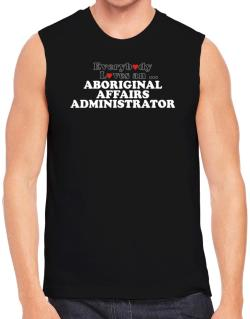 Everybody Loves An Aboriginal Affairs Administrator Sleeveless