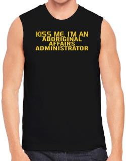 Kiss Me, I Am An Aboriginal Affairs Administrator Sleeveless