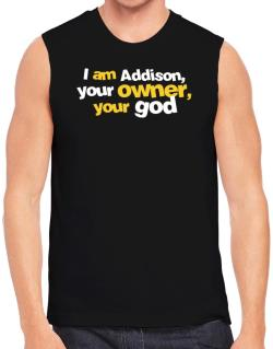I Am Addison Your Owner, Your God Sleeveless
