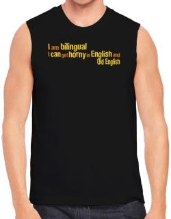 I Am Bilingual, I Can Get Horny In English And Old English Sleeveless