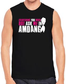 Anything You Want, But Ask Me In Amdang Sleeveless