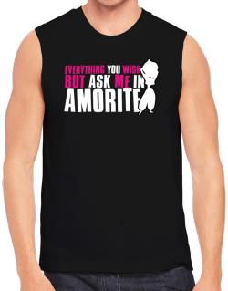 Anything You Want, But Ask Me In Amorite Sleeveless