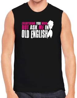 Anything You Want, But Ask Me In Old English Sleeveless