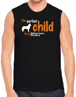 The Perfect Child Is A Siberian Husky Sleeveless