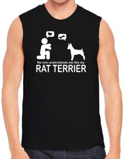 No One Understands Me Like My Rat Terrier Sleeveless