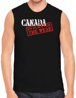 Canada No Place For The Weak Sleeveless