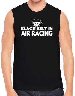 Black Belt In Air Racing Sleeveless