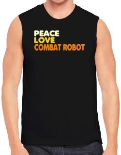 Peace , Love And Combat Robot Sleeveless