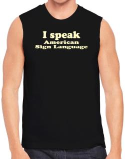 I Speak American Sign Language Sleeveless