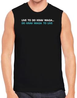 Live To Do Krav Maga , Do Krav Maga To Live Sleeveless