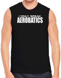 I Only Speak Aerobatics Sleeveless