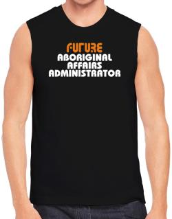 Future Aboriginal Affairs Administrator Sleeveless