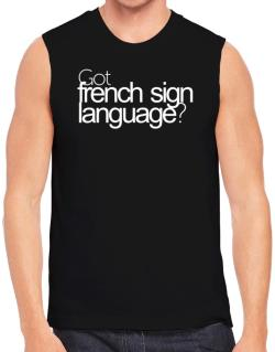 Got French Sign Language? Sleeveless