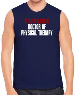 Future Doctor Of Physical Therapy Sleeveless