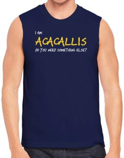 I Am Acacallis Do You Need Something Else? Sleeveless