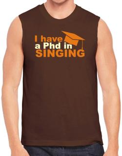 I Have A Phd In Singing Sleeveless