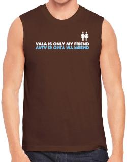 Vala Is Only My Friend Sleeveless