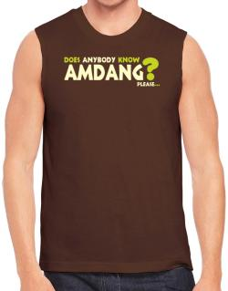 Does Anybody Know Amdang? Please... Sleeveless