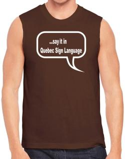Say It In Quebec Sign Language Sleeveless