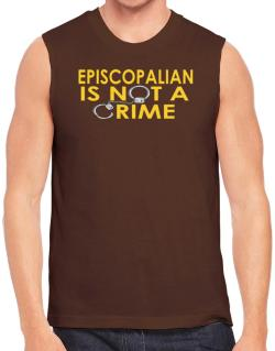Episcopalian Is Not A Crime Sleeveless