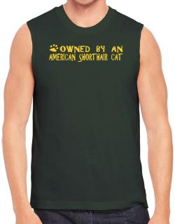 Owned By An American Shorthair Sleeveless