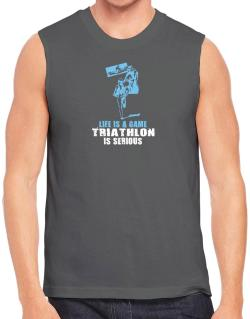 Life Is A Game, Triathlon Is Serious Sleeveless
