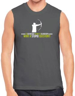 To do Archery or not to do Archery, what a stupid question!!  Sleeveless
