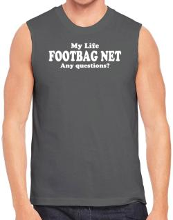 My Life Is Footbag Net ... Any Questions ? Sleeveless
