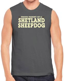 Proud Parent Of Shetland Sheepdog Sleeveless