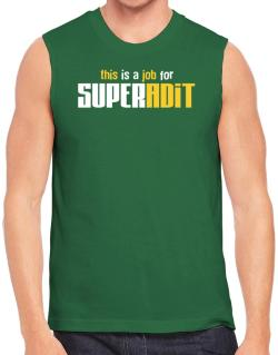This Is A Job For Superadit Sleeveless