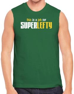 This Is A Job For Superlefty Sleeveless
