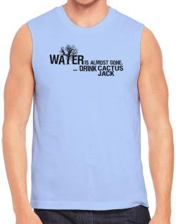 Water Is Almost Gone .. Drink Cactus Jack Sleeveless