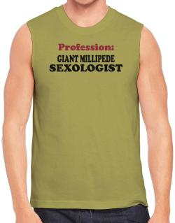 Profession: Giant Millipede Sexologist Sleeveless