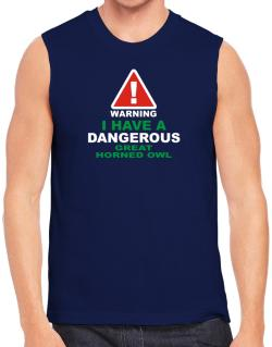 Warning! I Have A Dangerous Great Horned Owl Sleeveless