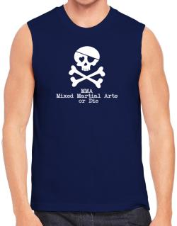 MMA Mixed Martial Arts or die Sleeveless