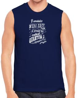 If Aerobatics were easy, would be called QM Sleeveless