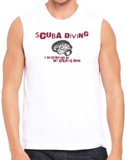 Scuba Diving Is An Extension Of My Creative Mind Sleeveless