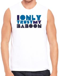 I Only Trust My Baboon Sleeveless