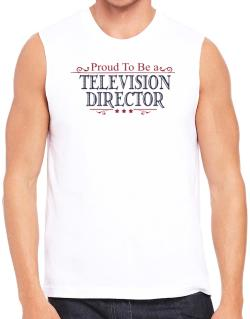 Proud To Be A Television Director Sleeveless