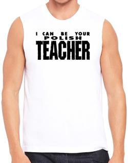 I Can Be You Polish Teacher Sleeveless