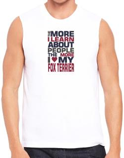 The More I Learn About People The More I Love My Fox Terrier Sleeveless