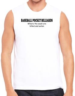 Baseball Pocket Billiards Where The Weak Are Killed And Eaten Sleeveless