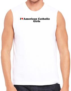 I Love American Catholic Girls Sleeveless