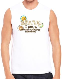 Relax, I Am An Abenaki Mythology Interested Sleeveless