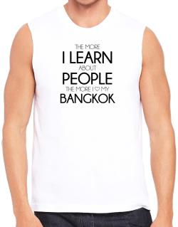 The more I learn about people the more I love my Bangkok Sleeveless
